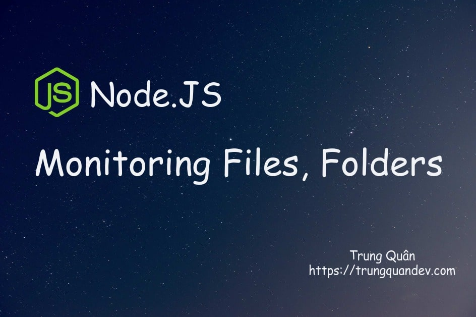 nodejs-monitoring-file-folder-trungquandev