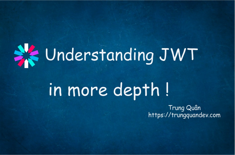 understanding-JSON-Web-Tokens-more-depth-trungquandev
